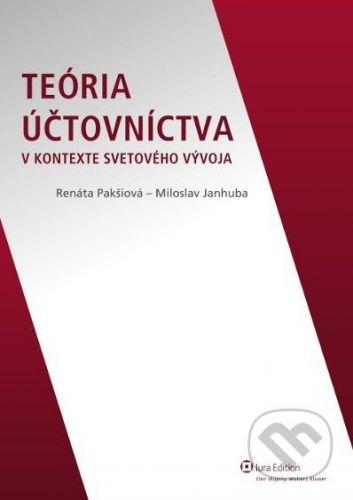 IURA EDITION Teória účtovníctva v kontexte svetového vývoja - Renáta Pakšiová, Miloslav Janhuba cena od 209 Kč