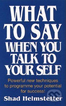 Thorsons What to Say When You Talk to Yourself - Shad Helmstetter cena od 260 Kč