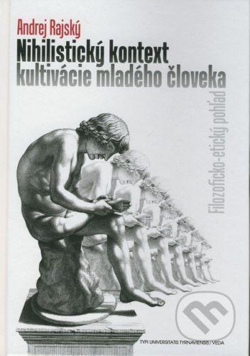 VEDA Nihilistický kontext kultivácie mladého človeka - Andrej Rajský cena od 187 Kč