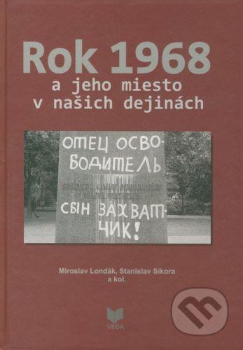 VEDA Rok 1968 a jeho miesto v našich dejinách - Miroslav Londák, Stanislav Sikora a kol. cena od 355 Kč