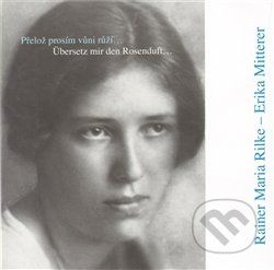 Erika Mitterer, Rainer Maria Rilke: Přelož prosím vůni růží… Korespondence v básních 1924–1926 / Übersetz mir den Rosenduft… Briefwechsel in Gedichten 1924–1926 cena od 155 Kč