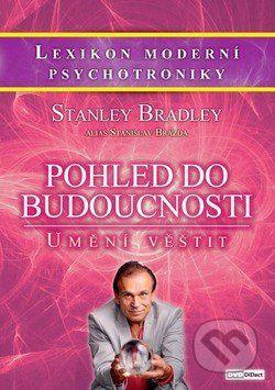 Pohled do budoucnosti / Umění věštit - Bradley Stanley, Stanislav Brázda cena od 240 Kč