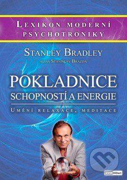Pokladnice schopnosti a energie / Umění relaxace, meditace - Bradley Stanley, Stanislav Brázda cena od 310 Kč
