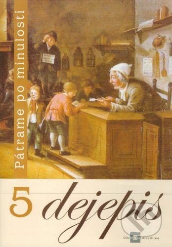 Orbis Pictus Istropolitana Dejepis 5 - Pátrame po minulosti - Viliam Kratochvíl, Miroslav Daniš cena od 31 Kč