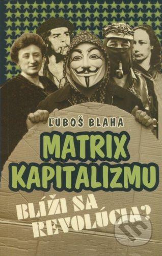 Ľuboš Blaha: Matrix kapitalizmu (Blíži sa revolúcia?) cena od 101 Kč