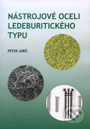 CVUT Praha Nástrojové oceli ledeburitického typu - Peter Jurči cena od 215 Kč