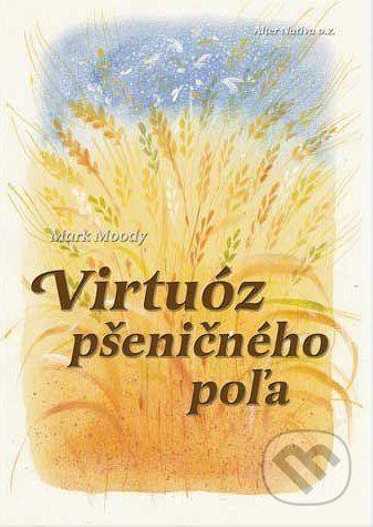 Alter-Nativa o.z. Virtuóz pšeničného poľa - Mark Moody cena od 74 Kč