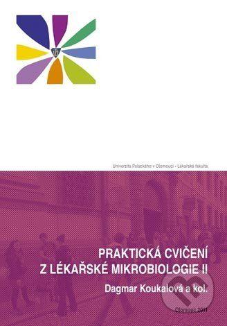 Univerzita Palackého v Olomouci Praktická cvičení z lékařské mikrobiologie II - Dagmar Koukalová a kol. cena od 133 Kč