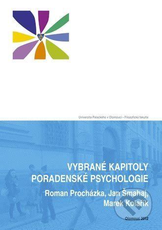Univerzita Palackého v Olomouci Vybrané kapitoly poradenské psychologie - Roman Procházka, Jan Šmahaj, Marek Kolařík cena od 193 Kč