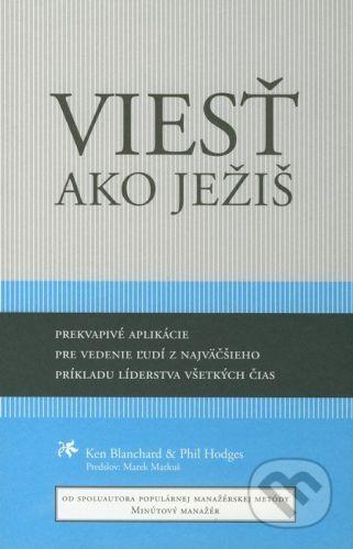 Porta Libri Viesť ako Ježiš - Ken Blanchard, Phil Hodges cena od 193 Kč