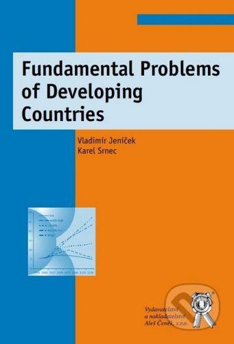 Aleš Čeněk Fundamental Problems of Developing Countries - Vladimír Jeníček, Karel Srnec cena od 238 Kč