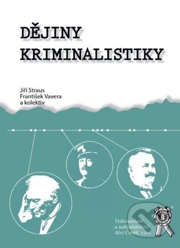 Aleš Čeněk Dějiny kriminalistiky - Jiří Straus, František Vavera cena od 357 Kč