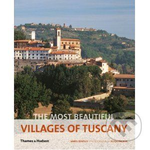 Thames & Hudson The Most Beautiful Villages of Tuscany - The Most Beautiful Villages of Tuscany cena od 421 Kč
