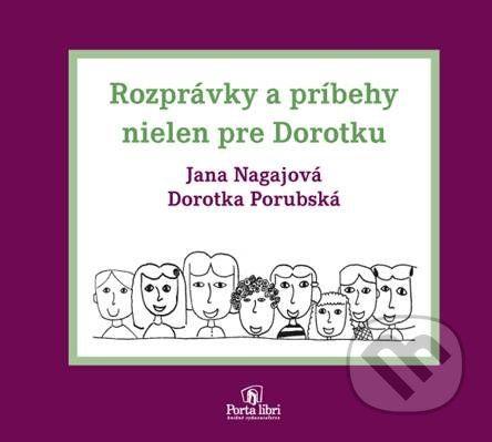 Porta Libri Rozprávky a príbehy nielen pre Dorotku - Janka Nagajová, Dorotka Porubská cena od 177 Kč