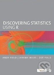 Sage Publications Discovering statistics using R - Andy Field, Jeremy Miles, Zoë Field cena od 1725 Kč