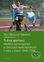 Karolinum Ti druzí sportovci - Alice Němcová Tejkalová cena od 171 Kč