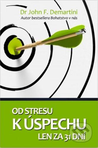 The Vision Od stresu k úspechu len za 31 dní - John F. Demartini cena od 102 Kč