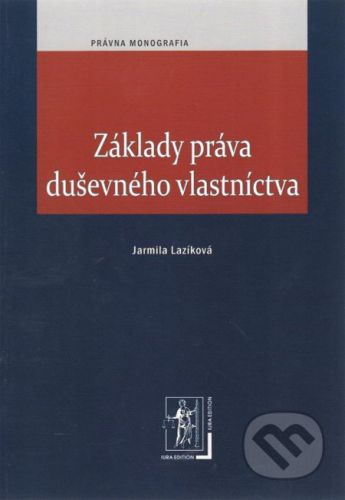 IURA EDITION Základy práva duševného vlastníctva - Jarmila Lazíková cena od 154 Kč