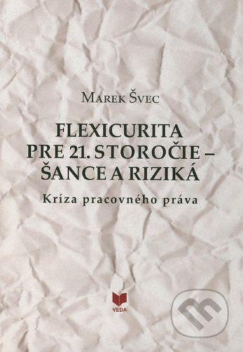 VEDA Flexicurita pre 21. storočie - Šance a riziká - Marek Švec cena od 203 Kč