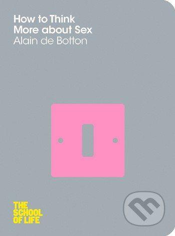 Pan Macmillan How to Think More About Sex - Alain de Botton cena od 218 Kč
