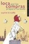 vydavateľ neuvedený Loca Por las Compras Prepara Su Boda - Sophie Kinsella cena od 568 Kč