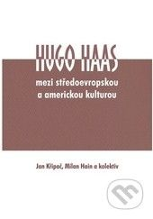 Univerzita Palackého v Olomouci Hugo Haas - mezi středoevropskou a americkou kulturou - cena od 298 Kč
