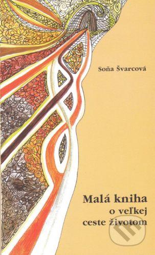 Soňa Švarcová: Malá kniha o veľkej ceste životom cena od 198 Kč