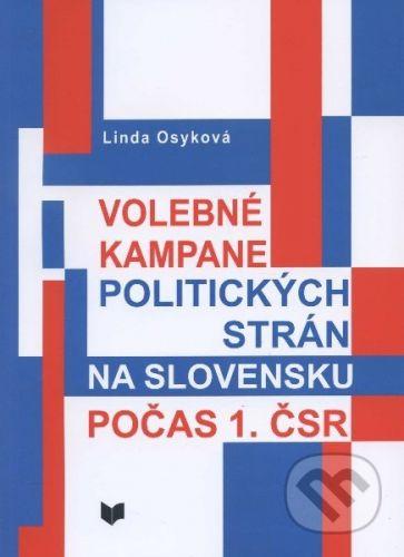 VEDA Volebné kampane politických strán na Slovensku počas 1. ČSR - Linda Osyková cena od 341 Kč