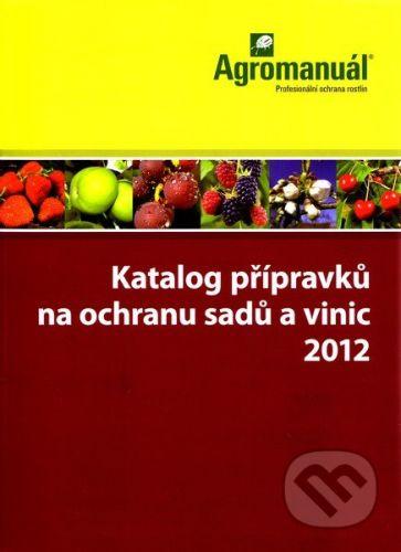 Kurent Katalog přípravků na ochranu sadů a vinic 2012 - Kolektív autorov cena od 290 Kč