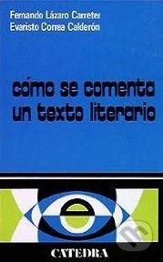 Catedra Como Se Comenta Un Texto Literario - Lazaro Carreter cena od 450 Kč