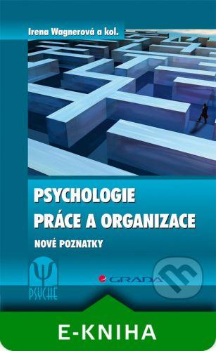 Grada Psychologie práce a organizace - Wagnerová Irena a kolektiv cena od 220 Kč