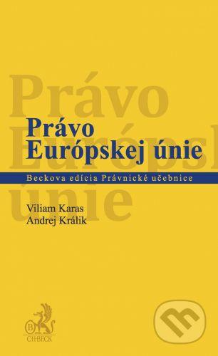 C. H. Beck Právo Európskej únie - Viliam Karas, Andrej Králik cena od 962 Kč