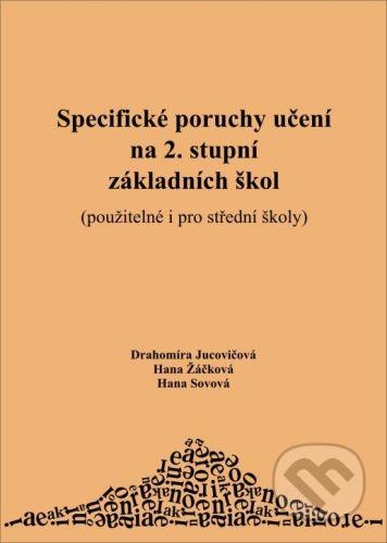 D&H Specifické poruchy učení na 2. stupni základních škol - Drahomíra Jucovičová, Hana Žáčková, Hana Sovová cena od 61 Kč