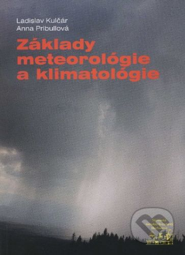 Slovenská ústredná hvezdáreň Základy meteorológie a klimatológie - Ladislav Kulčár, Anna Pribullová cena od 384 Kč