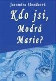 Jaromíra Slezáková: Kdo jsi, Modrá Marie? cena od 162 Kč