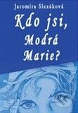 Slezáková Jaromíra: Kdo jsi, Modrá Marie cena od 164 Kč