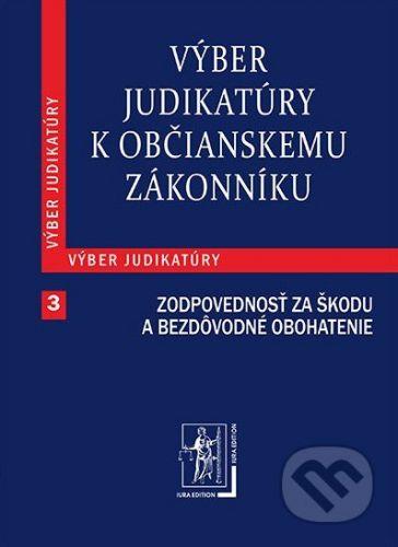 IURA EDITION Výber judikatúry k Občianskemu zákonníku 3 (Zodpovednosť za škodu a za bezdôvodné obohatenie) - cena od 228 Kč