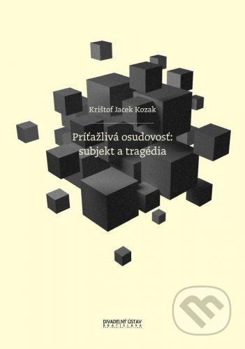 Divadelný ústav Príťažlivá osudovosť: subjekt a tragédia - Krištof Jacek Kozak cena od 320 Kč