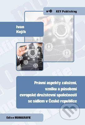 Key publishing Právní aspekty založení, vzniku a působení evropské družstevní společnosti se sídlem v České republice - Ivan Kejík cena od 182 Kč