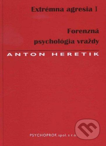 Psychoprof Extrémna agresia I. - Anton Heretik cena od 492 Kč