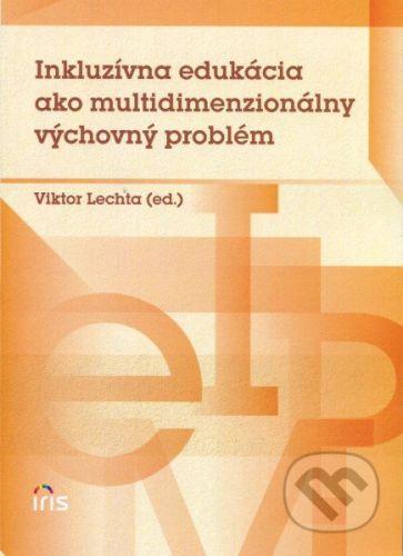 IRIS Inkluzívna edukácia ako multidimenzionálny výchovný problém - Viktor Lechta (ed.) cena od 225 Kč