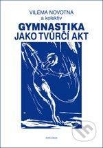 Karolinum Gymnastika jako tvůrčí akt - Viléma Novotná a kol. cena od 140 Kč