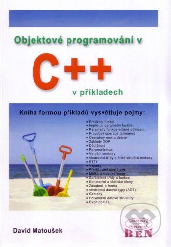 BEN - technická literatura Kniha: Objektové programování v C++ v příkladech - David Matoušek cena od 329 Kč
