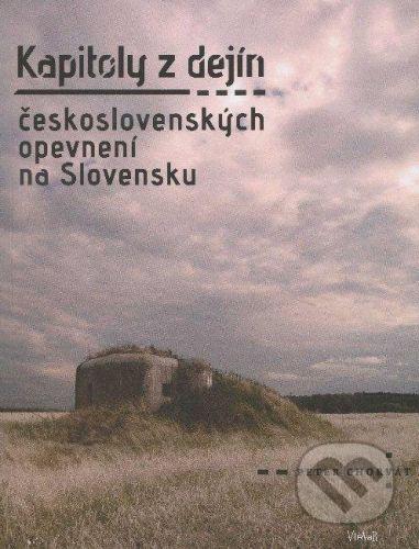 Virvar Kapitoly z dejín československých opevnení na Slovensku - Peter Chorvát cena od 387 Kč