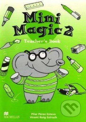 Macmillan Children Books Mini Magic 2: Teacher's Book - Pilar Perez Esteve, Vincent Roig Estruch cena od 479 Kč