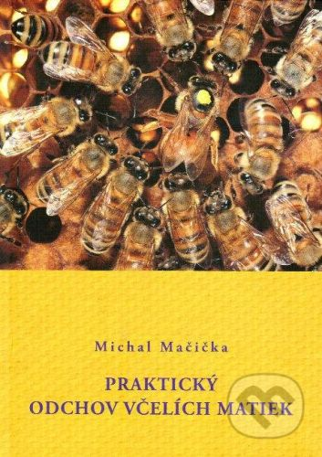 Vydavateľstvo APIGOLD Praktický odchov včelích matiek - Michal Mačička cena od 335 Kč