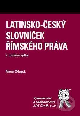 Aleš Čeněk Latinsko-český slovníček Římského práva - Michal Skřejpek cena od 153 Kč