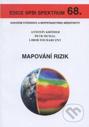 Sdružení požárního a bezpočnostního inženýrství Mapování rizik - Antonín Krömer, Petr Musial, Libor Folwarczny cena od 205 Kč