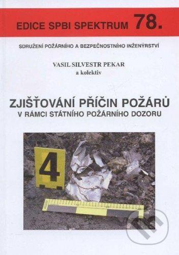 Sdružení požárního a bezpočnostního inženýrství Zjišťování příčin požárů v rámci státního požárního dozoru - Vasil Silvestr Pekar a kol. cena od 269 Kč