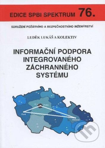 Sdružení požárního a bezpočnostního inženýrství Informační podpora integrovaného záchranného systému - Luděk Lukáš cena od 169 Kč